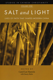 Salt and Light: Lives of Faith That Shaped Modern China  -     By: Carol Hamrin