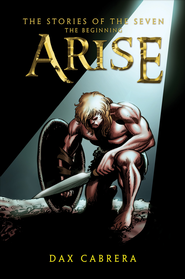 Arise: The Stories of the Seven - eBook  -     By: Dax Cabrera