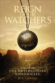 Reign of the Watchers: Book 1: The Antediluvian Chronicles - eBook  -     By: M.L. Lervold