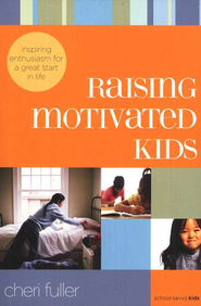 Raising Motivated Kids: Inspiring Enthusiasm for a Great Start in Life  -     By: Cheri Fuller