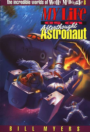My Life as an Afterthought Astronaut: The Incredible Worlds of  Wally McDoogle #8  -     By: Bill Myers
