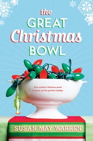 The Great Christmas Bowl - eBook  -     By: Susan May Warren