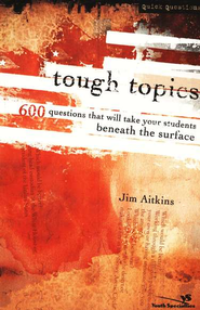 Tough Topics: 600 Questions That Will Take Your Students Beneath the Surface - eBook  -     By: Jim Aitkins