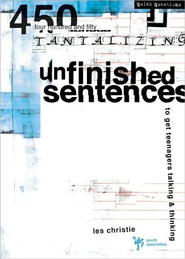 Unfinished Sentences: 450 Tantalizing Unfinished Sentences to Get Teenagers Talking& Thinking - eBook  -     By: Les Christie