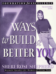 7 Ways to Build a Better You: Facilitator's Guide   -     By: Sheri Rose Shepherd