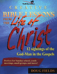 Creative Bible Lessons from the Life of Christ: 12 Ready-to-Use Bible Lessons for Your Youth Group - eBook  -     By: Doug Fields