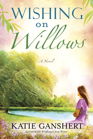 Wishing on Willows - eBook     -     By: Katie Ganshert