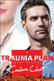 Trauma Plan, Grace Medical Series #1   -              By: Candace Calvert