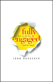 Fully Engaged: How to Do Less and Be More  - Slightly Imperfect  -              By: John Busacker