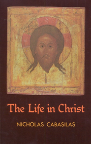 The Life In Christ   -     By: Nicholas Cabasilas