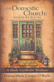 The Domestic Church: Room By Room  -              By: Donna-Marie O'Boyle