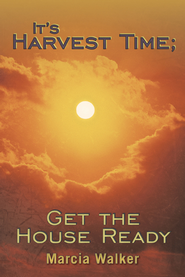 It's Harvest Time; Get the House Ready - eBook  -     By: Marcia Walker