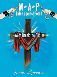 M*A*P (Men against Porn): How to Break the Chains - eBook  -     By: James Spooner