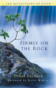 Firmly on the Rock: 120 Reflections on Faith  -              By: Debbie Herbeck