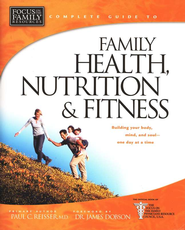 Focus on the Family Complete Guide to Family Health, Nutrition & Fitness  -     By: Paul C. Reisser M.D.