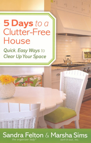 5 Days to a Clutter-Free House: Quick, Easy Ways to Clear Up Your Space - eBook  -     By: Sandra Felton, Marsha Sims