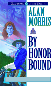 By Honor Bound (Guardians of the North Book #1) - eBook  -     By: Alan Morris
