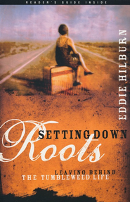 Setting Down Roots: Leaving Behind the Tumbleweed Life  -     By: Eddie Hilburn