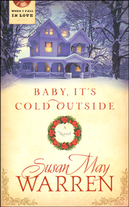Baby, It's Cold Outside   -              By: Susan Warren