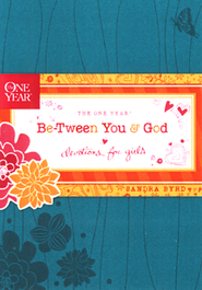 The One Year Be-Tween You & God Devotions for Girls   -              By: Sandra Byrd