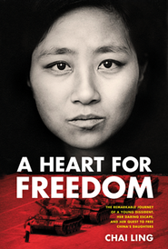 A Heart for Freedom: The Remarkable Journey of a Young Dissident   -     By: Chai Ling