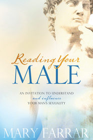 Reading Your Male: An Invitation to Understand and Influence Your Man's Sexuality - eBook  -     By: Mary Farrar