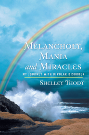 Melancholy, Mania and Miracles: My Journey with Bipolar Disorder - eBook  -     By: Shelley Thody