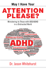 May I Have Your Attention Please?: Ministering to Those with ADD/ADHD in a Distracted World - eBook  -     By: Jason Whitehurst