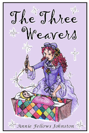 The Three Weavers - eBook  -     By: Annie Fellows Johnston     Illustrated By: Rachel Forbes