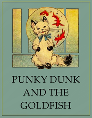 Punky Dunk and the Goldfish - eBook  -     By: Anony Mous &  Unknown((Illustrator)