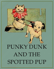 Punky Dunk and the Spotted Pup - eBook  -     By: Anony Mous &  Unknown((Illustrator)