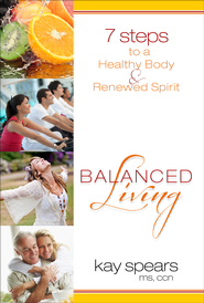 Balanced Living: 7 Steps to a Healthy Body & Renewed Spirit - eBook  -     By: Kay Spears