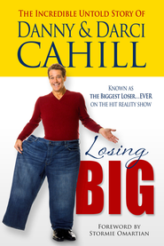 Losing Big: The Incredible Untold Story of Danny and Darci Cahill - eBook  -     By: Danny Cahill, Darci Cahill