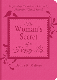 The Woman's Secret of a Happy Life: Inspired by the Beloved Classic by Hannah Whitall Smith - eBook  -     By: Donna Maltese