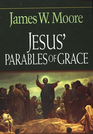 Jesus' Parables of Grace  -     By: James W. Moore