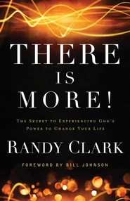 There Is More!: The Secret to Experiencing God's Power to Change Your Life - eBook  -     By: Randy Clark