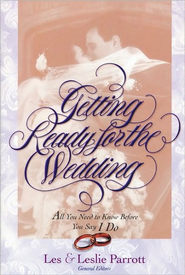 Getting Ready for the Wedding: All You Need to Know Before You Say I Do - eBook  -     Edited By: Dr. Les Parrott, Dr. Leslie Parrott     By: Edited by Les & Leslie Parrott