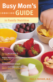 Busy Mom's Guide to Family Nutrition  -              By: Paul C. Reisser