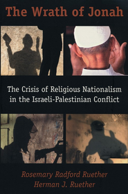 The Wrath of Jonah: The Crisis of Religious Nationalism in the Israeli-Palestinian Conflict  -     By: Rosemary Radford Ruether, Herman Ruether