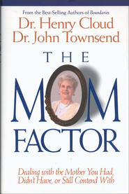 The Mom Factor: Dealing with the Mother You Had, Didn't Have, or Still Contend With - eBook  -     By: Dr. Henry Cloud, Dr. John Townsend
