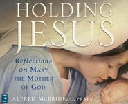 Holding Jesus: Reflections on Mary, the Mother of God, Audio CD  -              By: Alfred McBride