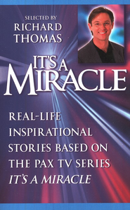 It's a Miracle: Real-Life Inspirational Stories Based on the Pax  TV Series, It's a Miracle  -     By: Richard Thomas