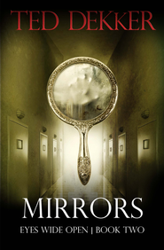 Mirrors: Eyes Wide Open #2, eBook   -     By: Ted Dekker