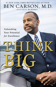 Think Big: Unleashing Your Potential for Excellence - eBook  -     By: Ben Carson M.D., Cecil Murphey