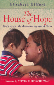 The House of Hope: God's Love for the Abandoned Orphans of China - eBook  -     By: Elisabeth Gifford