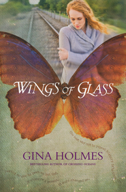 Wings of Glass  -              By: Gina Holmes