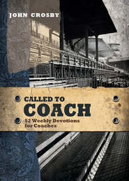 Called to Coach: 52 Weekly Devotions for Coaches - eBook  -     By: John Crosby