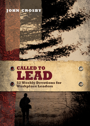 Called to Lead: 52 Weekly Devotions for Workplace Leaders - eBook  -     By: John Crosby