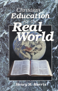 Christian Education for the Real World - eBook  -     By: Henry M. Morris
