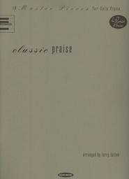 Classic Praise: 10 Master Pieces for Solo Piano   -     Edited By: Larry Dalton     By: Arranged by Larry Dalton